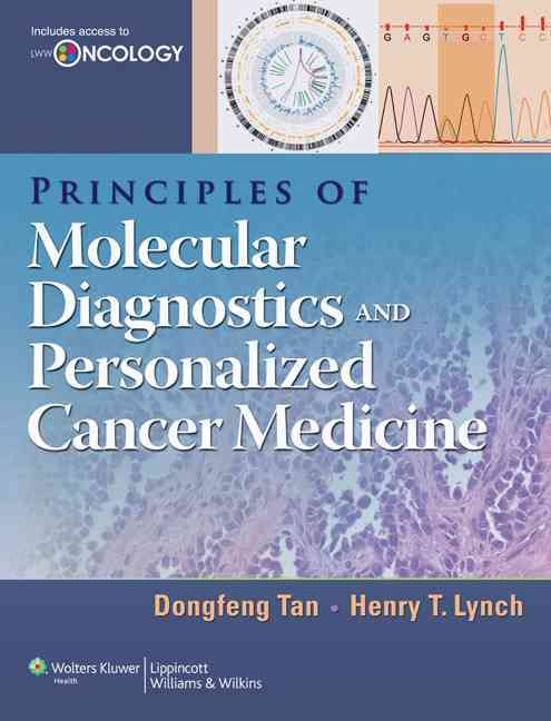Principles of Molecular Diagnostics and Personalized Cancer Medicine By Tan, Dongfeng/ Lynch, Henry T.
